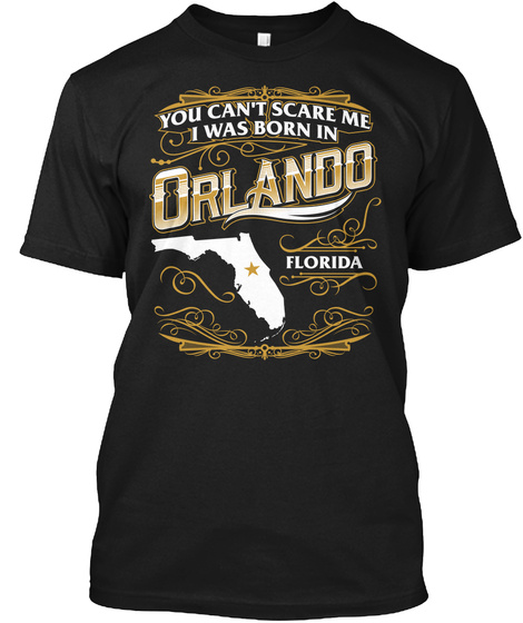 You Can't Scare Me I Was Born In Orlando Florida Black T-Shirt Front