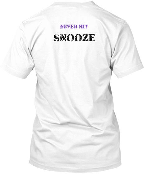 Never Hit Snooze White T-Shirt Back