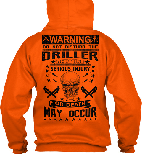 Warning Do Not Disturb The Driller Because Serious Injury Or Death May Occur Safety Orange T-Shirt Back