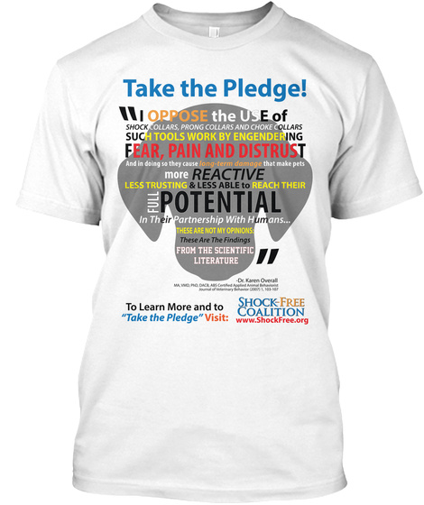 Take The Pledge! I Oppose The Use Of Shock Collars, Prong Collars And Choke Collars Such Tools Work By Engineering White T-Shirt Front
