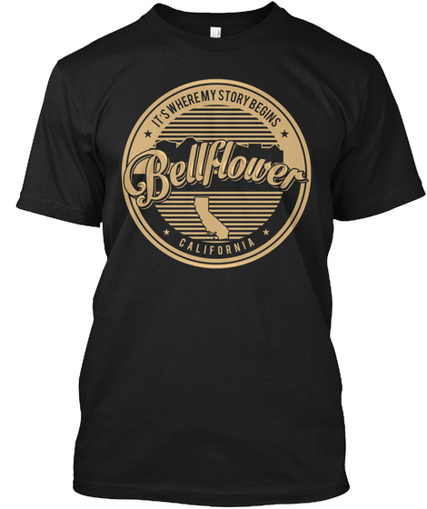 It S Where My Story Begins Bellflower California Black T-Shirt Front