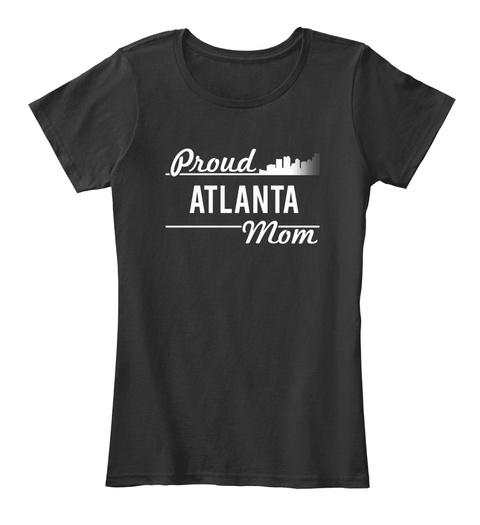 Atlanta   Proud Atlanta Mom! Black T-Shirt Front