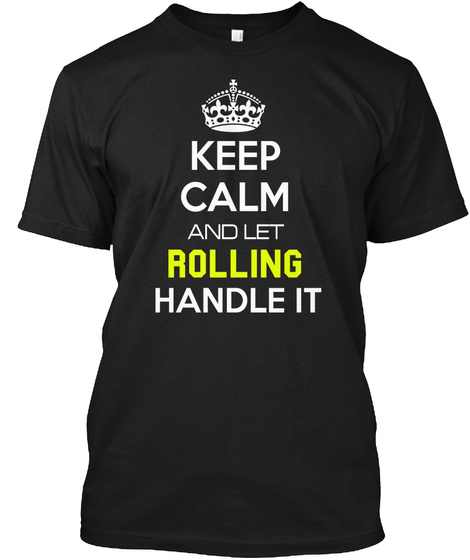 Keep Calm And Let Rolling Handle It Black T-Shirt Front