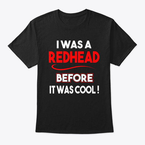 I Was A Redhead Before It Was Cool Funny Black T-Shirt Front
