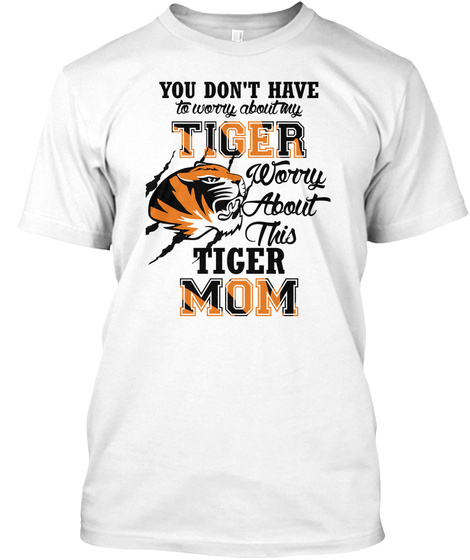 Don't Worry About My Tiger White T-Shirt Front