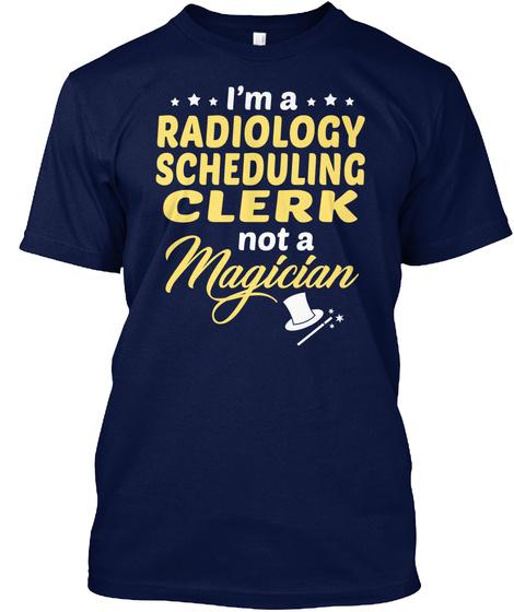 Radiology Scheduling Clerk  Not Magician Navy T-Shirt Front