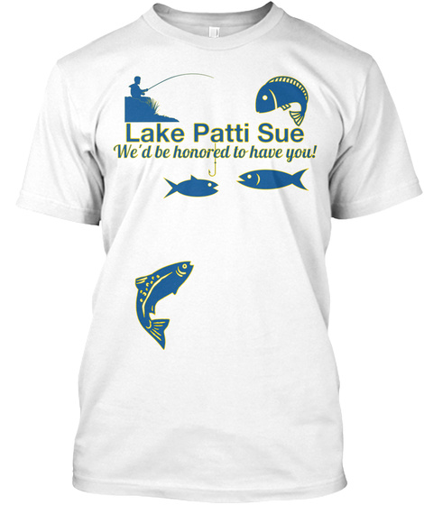 Lake Patti Sue We'd Be Honoured To Have You! White T-Shirt Front