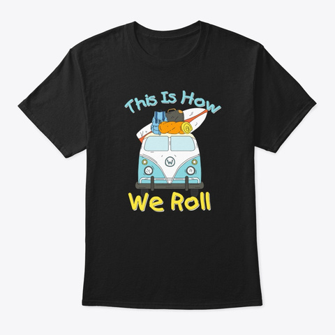 This Is How We Roll Rv Camping Black T-Shirt Front