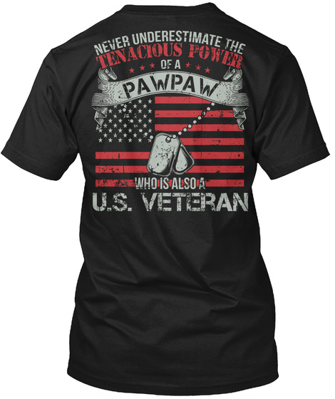 U.S Veteran Pawpaw Never Underestimate The Tenacious Power Of A Pawpaw Who Is Also U.S. Veteran Black T-Shirt Back