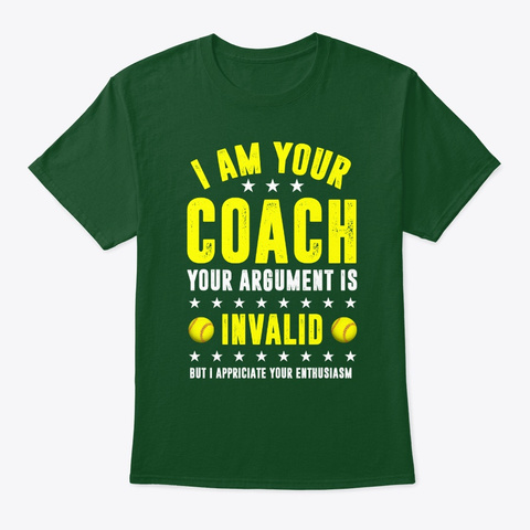 I'm Your Coach Your Argument Is Invalid  Deep Forest T-Shirt Front