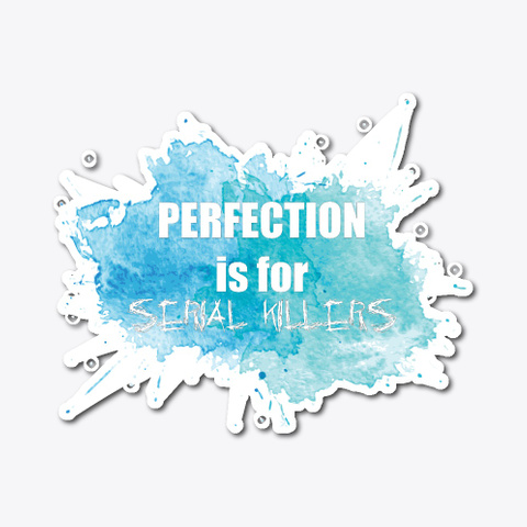 Perfection Is For Serial Killers Standard T-Shirt Front