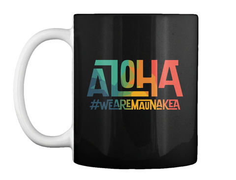 #We Are Mauna Kea   Designed By Sylvia M. Black T-Shirt Front