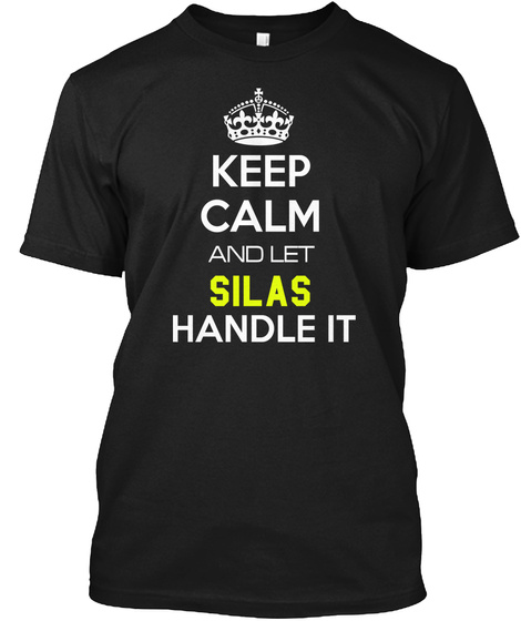 Keep Calm And Let Silas Handle It Black T-Shirt Front