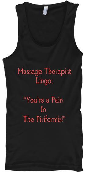 "Massage Therapist Lingo:  ""You're A Pain  In  The Piriformis!"" Black T-Shirt Front"