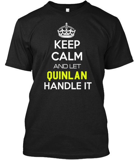 Keep Calm And Let Quinlan Handle It Black T-Shirt Front