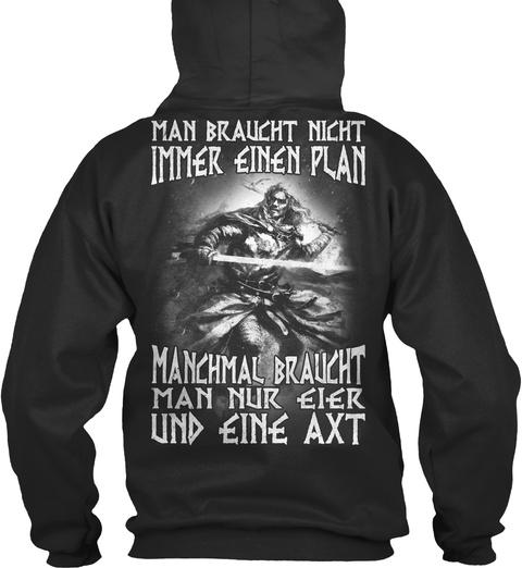Man Braught Night Immer Einen Plan Manchmal Braught Man Nur Eier Und Eine Axt Jet Black T-Shirt Back