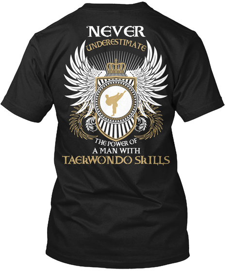 Never Underestimate The Power Of A Man With Taekwondo Skills Black T-Shirt Back