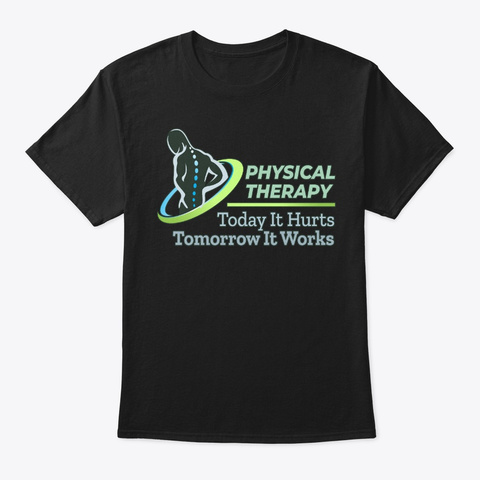 Physical Therapy Hurts Then Works Black T-Shirt Front