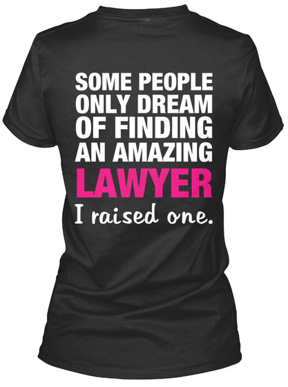 Some People Only Dream Od Finding An Amazing Lawyer I Raised One. Black T-Shirt Back