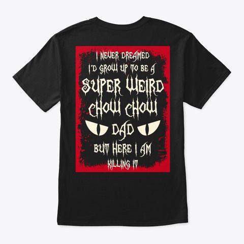 Super Weird Chow Chow Dad Shirt Black T-Shirt Back