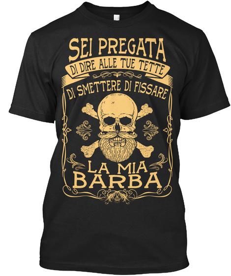 Sei Pregata Di Dire Alle Tu Tette Di Smettere Di Fissare La Mia Barba Black T-Shirt Front
