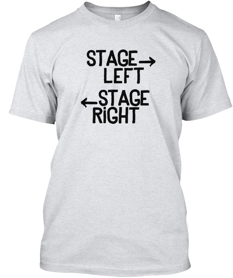 Stage Left Stage Right Ash T-Shirt Front