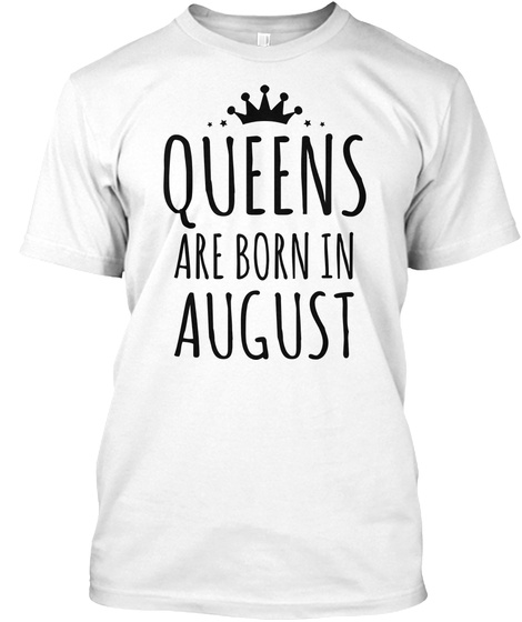 Queens Are Born In August White T-Shirt Front