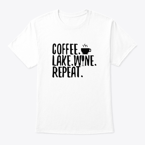 Coffee Lake Wine Repeat Lovely Hobby Sh W White T-Shirt Front