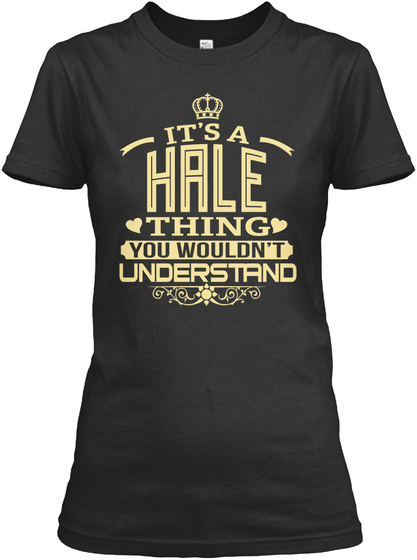 It's A Hale Thing You Wouldn't Understand Black T-Shirt Front