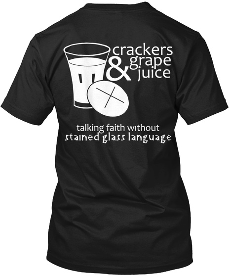 Crackers Grape Juice Talking Faith Without Stained Glass Language Black T-Shirt Back