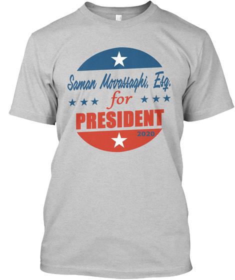 Saman Movassaghi, Esq. For President  Light Steel T-Shirt Front