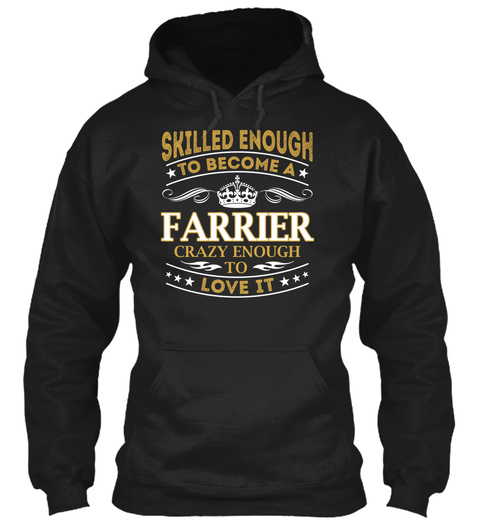 Skilled Enough * To Become A * Farrier Crazy Enough To ***Love It*** Black T-Shirt Front