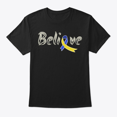 Believe, Down Syndrome Awareness Black T-Shirt Front