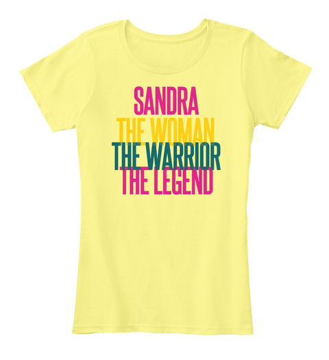 Sandra The Woman The Warrior The Legend Lemon Yellow T-Shirt Front