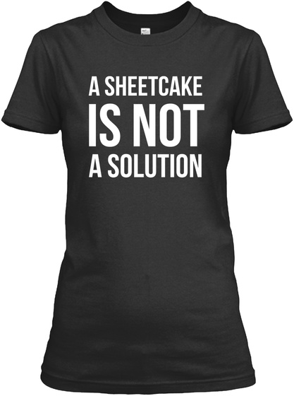 A sheetcake is not a solution Unisex Tshirt
