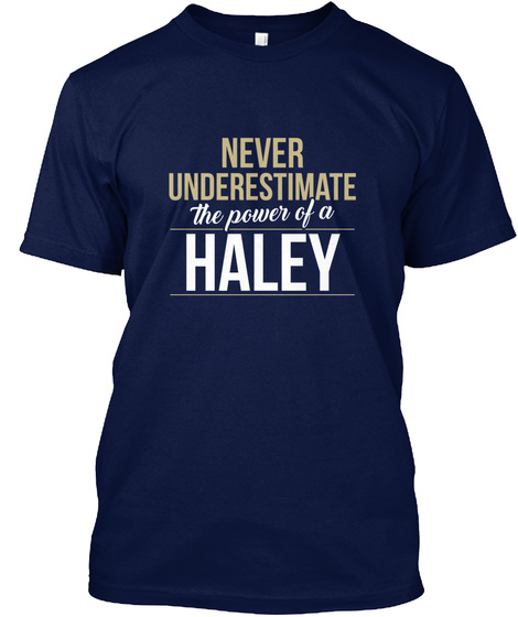 Never Underestimate The Power Of A Haley Navy T-Shirt Front