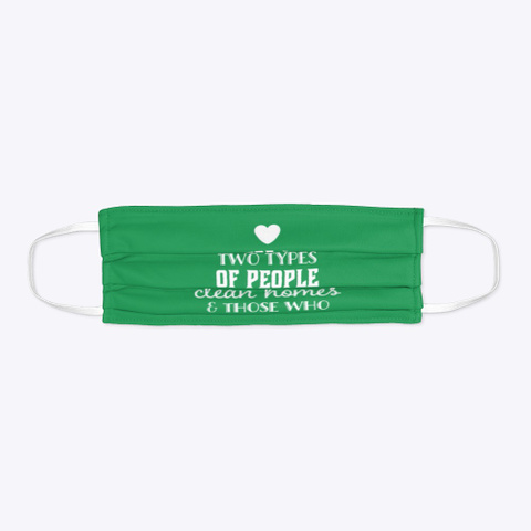 Two Types Of People Who Love Clean Homes Green T-Shirt Flat