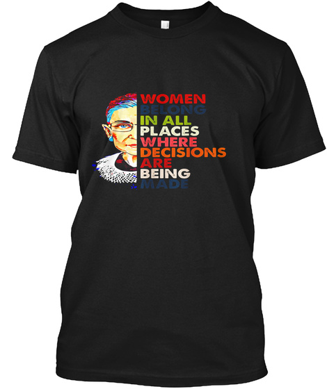 Women Belong In All Places Ruth Bader Ginsburg Tshirt Black T-Shirt Front