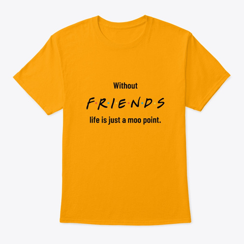 Life Without Friends Apparel Gold T-Shirt Front
