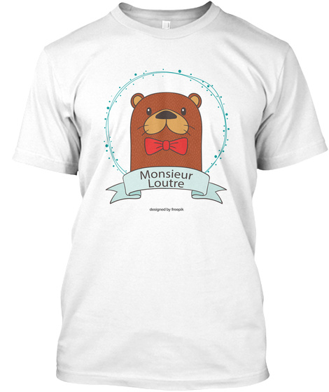 Monsieur Loutre Designed By Freepik White T-Shirt Front
