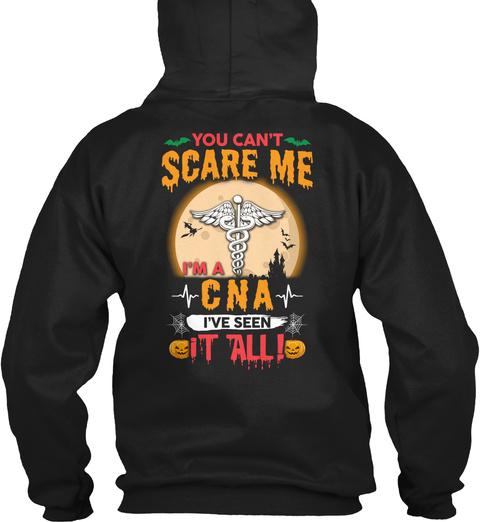 You Can't Scare Me I'm A Cna I've Seen It All! Black T-Shirt Back