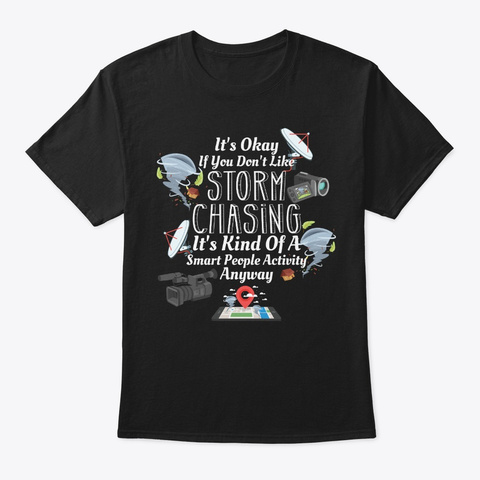 Kind Of Smart People Like Storm Chasing Black T-Shirt Front
