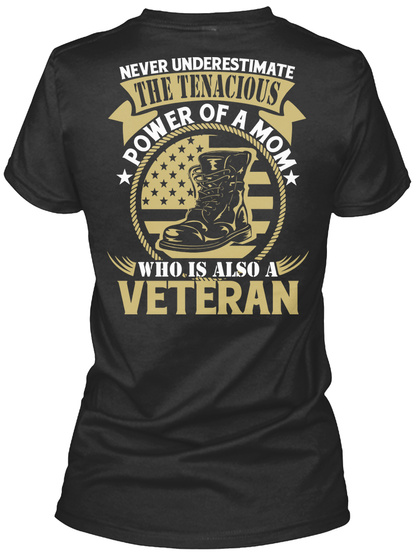 Never Underestimate The Tenacious Power Of A Mom Who Is Also A Veteran Black T-Shirt Back