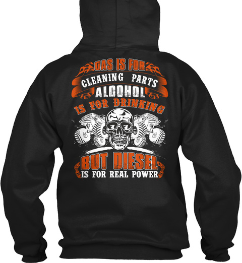 Gas Is For Cleaning Parts Alcohol Is For Drinking But Diesel Is For Real Power Black T-Shirt Back