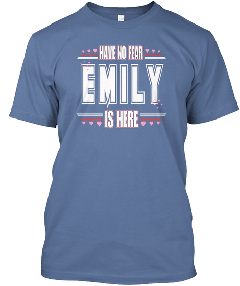 Have No Fear Emily Is Here Denim Blue T-Shirt Front
