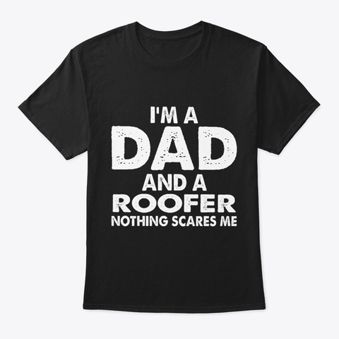 Dad And A Roofer Black T-Shirt Front