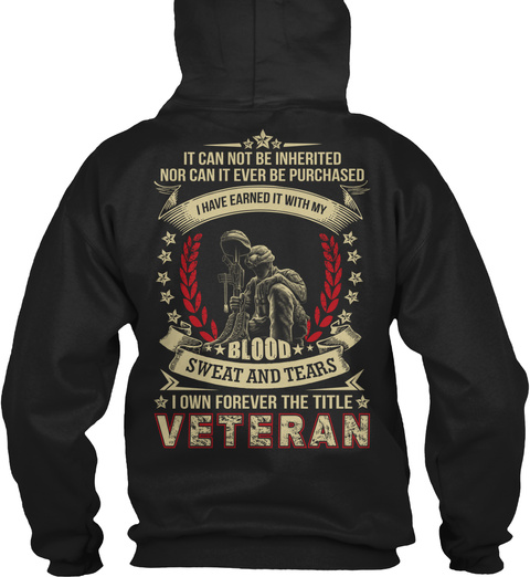 It Cannot Be Inherited Nor Can It Ever Be Purchased I Have Earned It With My Blood Sweat And Tears I Own Forever The... Black T-Shirt Back
