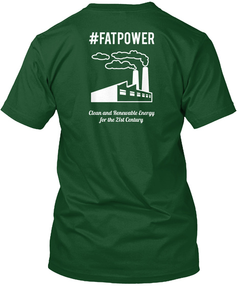 #Fatpower Clean And Renewable Energy For The 21st Century Deep Forest T-Shirt Back