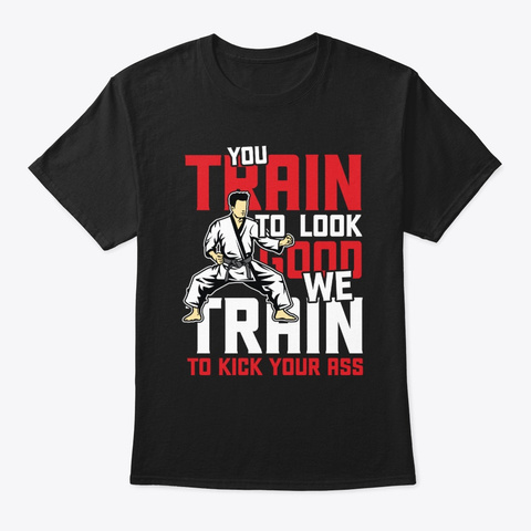 We Train To Kick Your Ass   Martial Arts Black T-Shirt Front