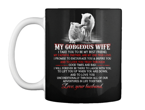 My Gorgeous Wife I Take You To Be My Best Friend, My Faithful Partner, And My One True Love I Promise To Encourage... Black T-Shirt Front